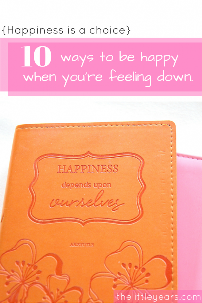 10 ways to be happy when you're down.