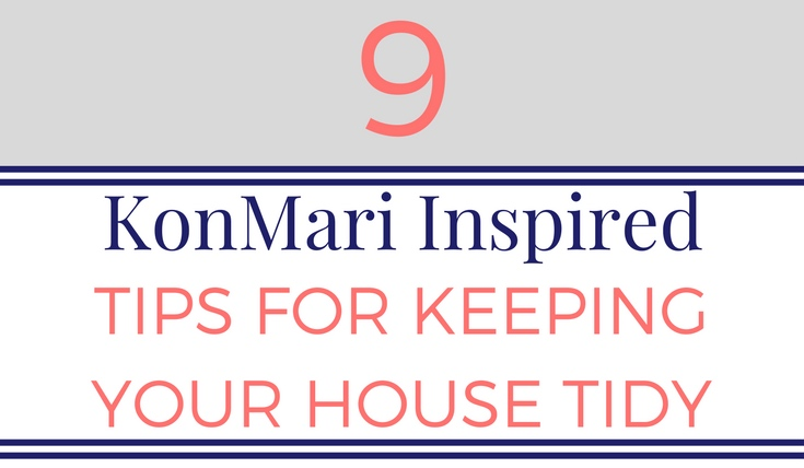 9 Konmari Inspired Tips for Keeping your House Tidy
