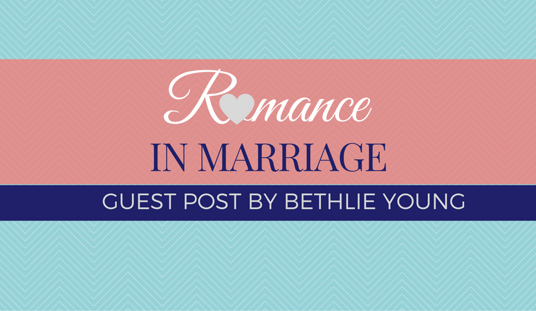Romance in Marriage – Guest Post by Bethlie Young