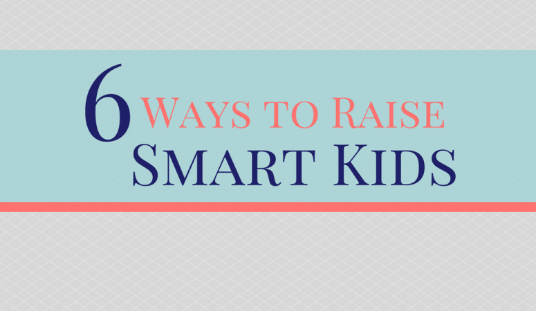6 Ways to Raise Smart Kids
