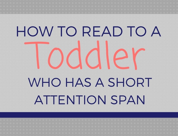 How to read to a toddler who has a short attention span