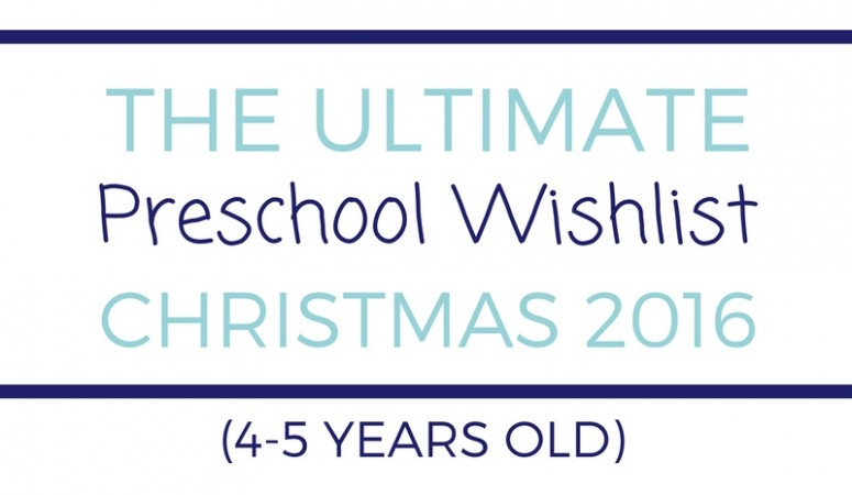 Ultimate Preschool Wishlist (4-5 years old) – Christmas 2016