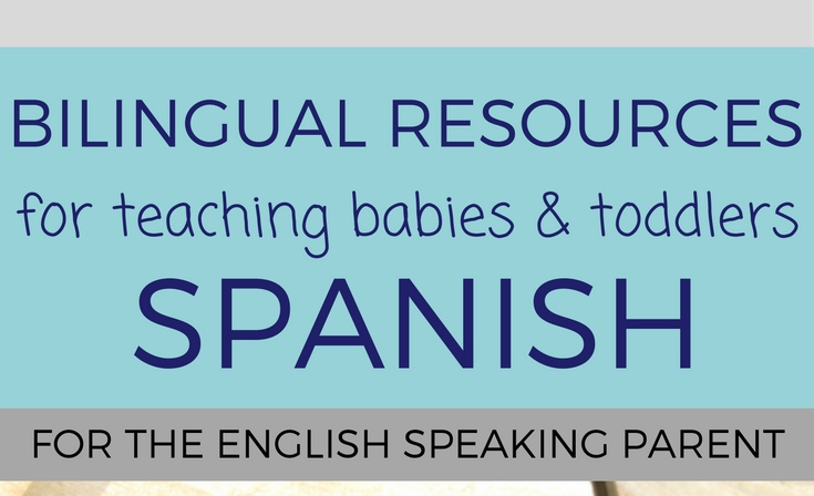 Bilingual Resources for Teaching Babies & Toddlers Spanish – for the English Speaking Parent