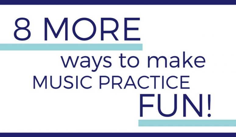 8 MORE ways to make music practice fun!