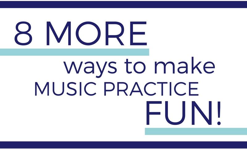 8 MORE ways to make music practice fun!
